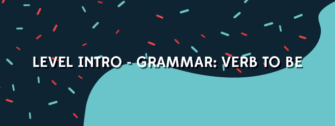 Level Intro - Grammar: Verb to be