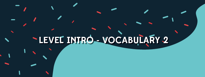 Level Intro - Vocabulary 2